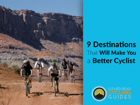 9 Destinations That Will Make You a Better Cyclist
